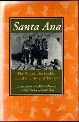 SANTA ANA. The People, the Pueblo, and the History of Tamaya. Laura Bayer, Floyd Montoya
