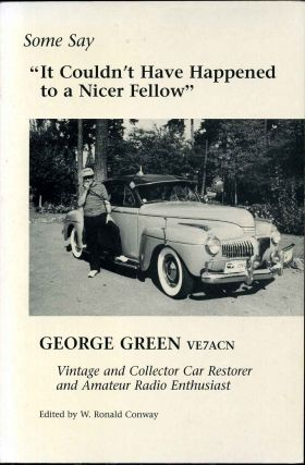 SOME SAY IT COULDN'T HAVE HAPPENED TO A NICER FELLOW. Signed by the author. George Green, VE7ACN,...