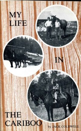 MY LIFE IN THE CARIBOO. Signed by author. Jack Coldwell