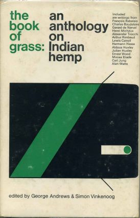 THE BOOK OF GRASS. An Anthology On Indian Hemp. George Andrews, Simon Vinkenoog.