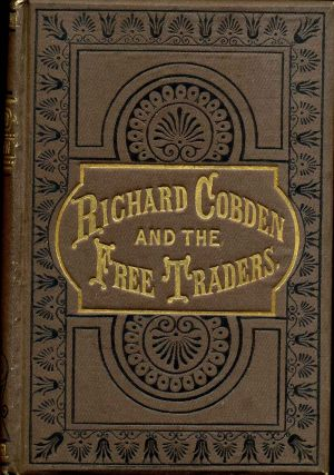 RICHARD COBDEN AND THE FREE TRADERS. Memorable Men of the Nineteenth Century. Lewis Apjohn.