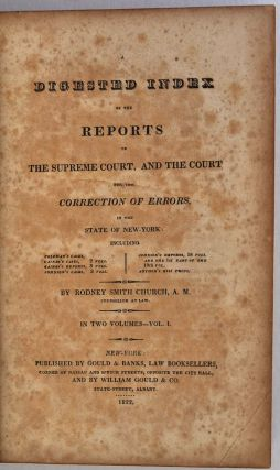 A DIGESTED INDEX OF THE REPORTS OF THE SUPREME COURT, AND THE COURT FOR THE CORRECTION OF ERRORS, In the State of New York: Including...