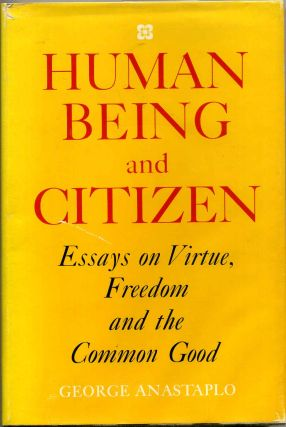 HUMAN BEING AND CITIZEN. Essays on Virtue, Freedom, and the Common Good. Signed by George Anastaplo. George Anastaplo.