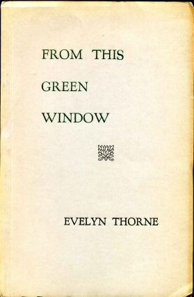 FROM THIS GREEN WINDOW. Evelyn Thorne