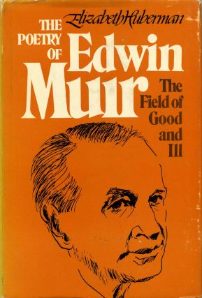 THE POETRY OF EDWIN MUIR. The Field of Good and Ill. Elizabeth Huberman