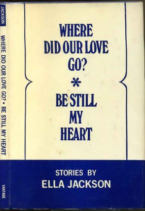 WHERE DID OUR LOVE GO? and BE STILL MY HEART. Signed by the author. Ella Jackson