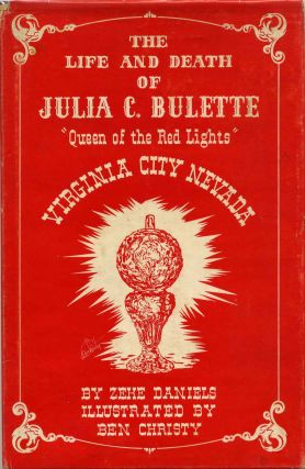 "THE LIFE AND DEATH OF JULIA C. BULETTE. ""Queen of the Red Lights"" of Virginia City, Nevada...."