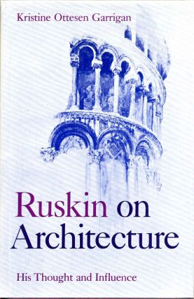 RUSKIN ON ARCHITECTURE. His Thought and Influence. Kristine Ottesen Garrigan