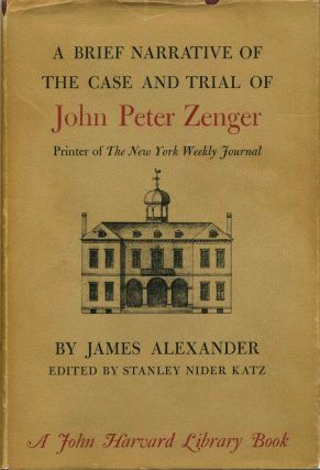 A BRIEF NARRATIVE OF THE CASE AND TRIAL OF PETER ZENGER. Printer of the New York Weekly Journal....