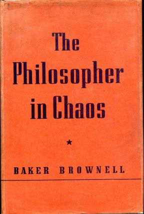 THE PHILOSOPHER IN CHAOS. An Attempt to Make Head and Tail of the Modern World. Includes a small...