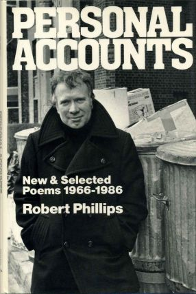 PERSONAL ACCOUNTS. New & Selected Poems 1966-1986. Signed by Robert Phillips. Robert Phillips