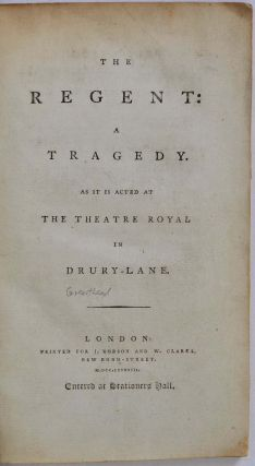 THE REGENT: A TRAGEDY. As It Is Acted At The Theatre Royal In Drury-Lane. Bertie Greatheed