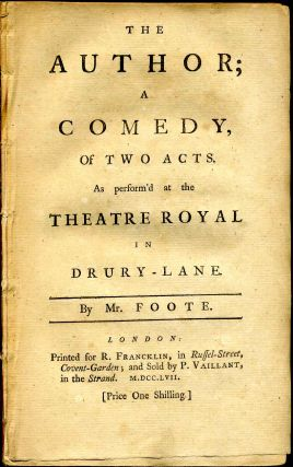 THE AUTHOR; A COMEDY OF TWO ACTS. As perform'd at the Theatre Royal In Drury-Lane. Samuel Foote