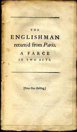THE ENGLISHMAN RETURN'D FROM PARIS, A FARCE IN TWO ACTS. As perform'd at the Theatre Royal In...