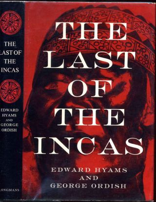 THE LAST OF THE INCAS. Edward Hyams, George Ordish