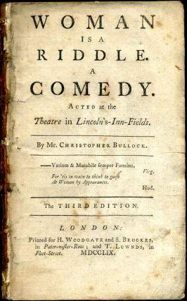 WOMAN IS A RIDDLE. A COMEDY. Acted at the Theatre in Lincoln's-Inn-Fields. Christopher Bullock