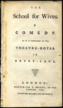THE SCHOOL FOR WIVES. A COMEDY. As it is Acted at the Theatre-Royal in Drury-Lane. Hugh Kelly