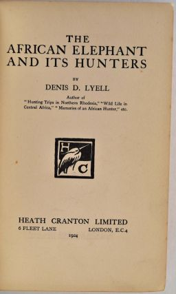 THE AFRICAN ELEPHANT AND ITS HUNTERS. Denis D. Lyell