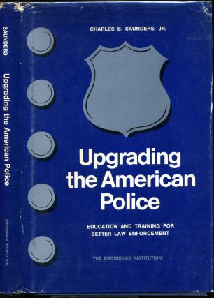 UPGRADING THE AMERICAN POLICE. Education and Training for Better Law Enforcement. Charles B....