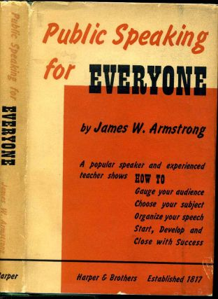 PUBLIC SPEAKING FOR EVERYONE. A Practical Handbook. James W. Armstrong