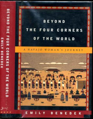 BEYOND THE FOUR CORNERS OF THE WORLD. A Navajo Woman's Journey. Signed by Emily Benedek. Emily...