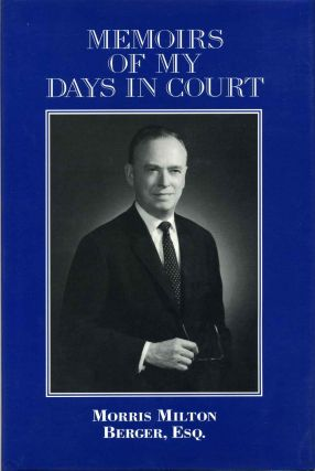 MEMOIRS OF MY DAYS IN COURT. Morris Milton Berger