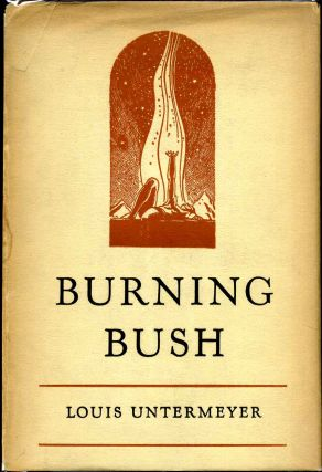 BURNING BUSH. Inscribed and signed by Louis Untermeyer. Louis Untermeyer