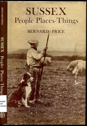 SUSSEX. People, Places, Things. Inscribed by Author. Bernard Price