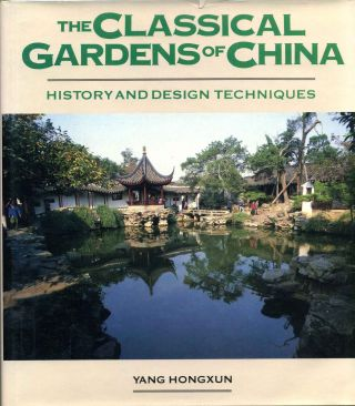 THE CLASSICAL GARDENS OF CHINA. History and Design Techniques. Yang Hongxun