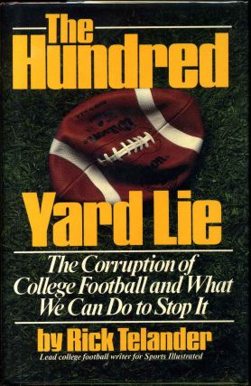 THE HUNDRED YARD LIE. The Corruption of College Football and What We Can Do to Stop It. Inscribed...
