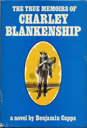 THE TRUE MEMOIRS OF CHARLEY BLANKENSHIP. Benjamin Capps