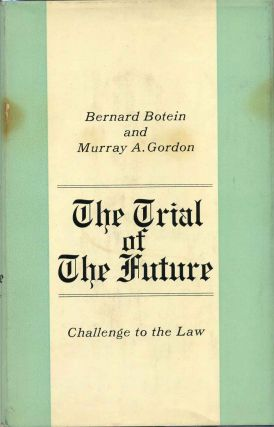 THE TRIAL OF THE FUTURE. Challenge to the Law. Bernard Botein, Murray A. Gordon
