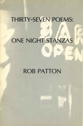 THIRTY-SEVEN POEMS: One Night Stanzas. Rob Patton