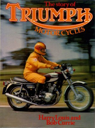 THE STORY OF TRIUMPH MOTOR CYCLES. Harry Louis, Bob Currie