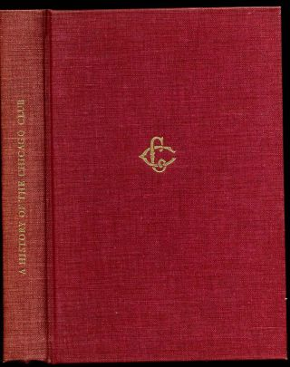 A HISTORY OF THE CHICAGO CLUB. Including the First History of the Club by Edward T. Blair. Signed...