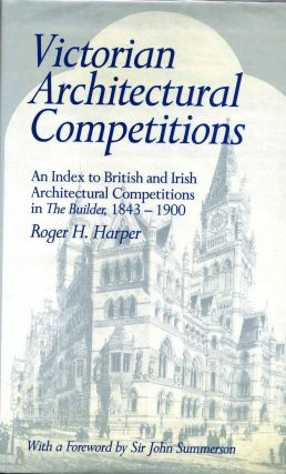 VICTORIAN ARCHITECTURAL COMPETITIONS. An Index to British and Irish Architectural Competitions...