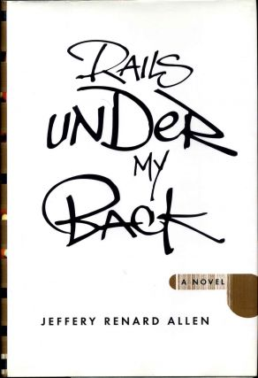 RAILS UNDER MY BACK. With a bookplate signed by the author. Jeffrey Renard Allen