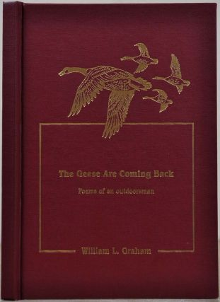 THE GEESE ARE COMING BACK. Poems of an Outdoorsman. Signed and inscribed by William L. Graham....