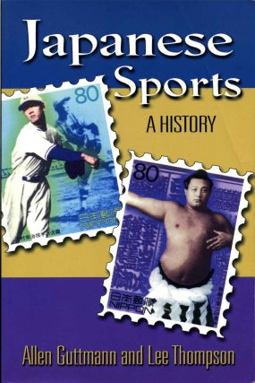 JAPANESE SPORTS. A History. Allen Guttmann, Lee B. Thompson