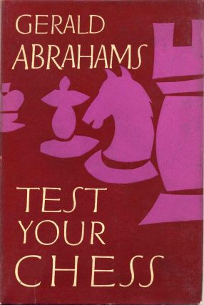 TEST YOUR CHESS. Gerald Abrahams