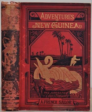 ADVENTURES IN NEW GUINEA. The Narrative of Louis Tregance, a French Sailor. Nine Years in...