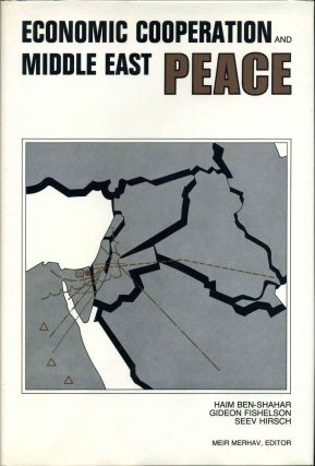 ECONOMIC COOPERATION AND MIDDLE EAST PEACE. Haim Ben-Shahar, Gideon Fishelson, Seev Hirsch