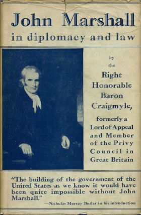 JOHN MARSHALL IN DIPLOMACY AND IN LAW. Right Honorable Baron Craigyle