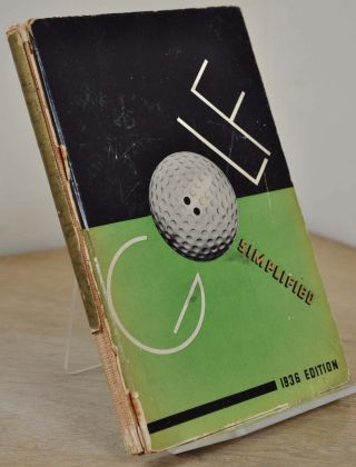 GOLF SIMPLIFIED. A Graphic Representation of Practical Golf Instruction for the Beginner and...