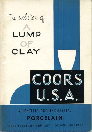 THE EVOLUTION OF A LUMP OF CLAY. Coors Porcelain Company