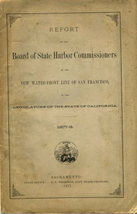 REPORT OF THE BOARD OF STATE HARBOR COMMISSIONERS ON THE NEW WATER-FRONT LINE OF SAN FRANCISCO,...