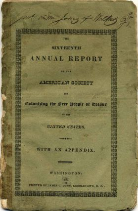 THE SIXTEENTH ANNUAL REPORT of the American Society for Colonizing the Free People of Colour on...