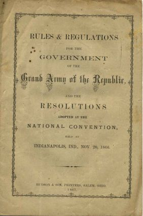 RULES & REGULATIONS FOR THE GOVERNMENT OF THE GRAND ARMY OF THE REPUBLIC, and the Resolutions...
