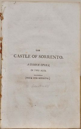 THE CASTLE OF SORRENTO. A Comick Opera in Two Acts. First Represented at the Theatre Royal...