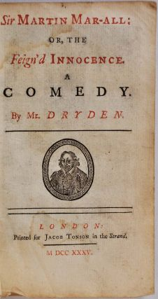 SIR MARTIN MAR-ALL: or, the Feign'd Innocence. A Comedy. John Dryden